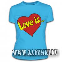 Футболка «Love is…»